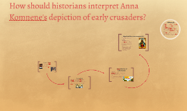 How should historians interpret Anna Komnene's depiction of