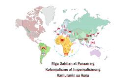 Mga Dahilan at Paraan ng Kolonyalismo at Imperyalismong Kanl