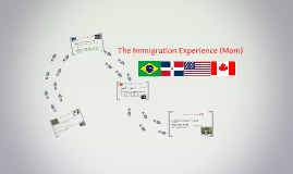 The Immigration Expierence (Mom)