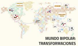 MUNDO BIPOLAR: TRANSFORMACIONES
