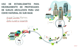 USO DE ESTABILIZANTES PARA MEJORAMIENTO DE PROPIEDADES  DE SUELOS ARCILLOSOS PARA USO COMO MATERIAL DE SUB-BASE