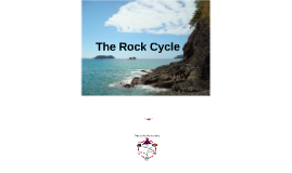 Introduction to Rock Cycle - Rock Cycle Prezi