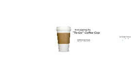 "Redesigning the ""to-go"" coffee cup"