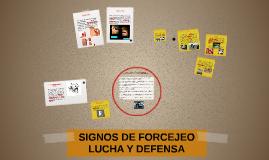 SIGNOS DE FORCEJEO LUCHA Y DEFENSA