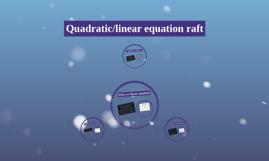Quadratic/linear equation raft