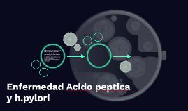 Enfermedad Acido peptica y h.pylori
