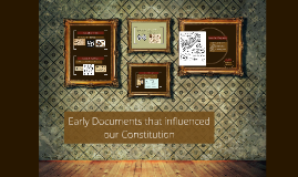 Early Documents that influenced our Constitution