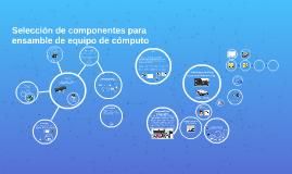 Selección de componentes para ensamble de equipo de cómputo