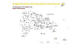 Copy of Region Sureste de la Republica Dominicana