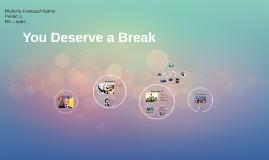You Deserve a Break