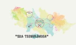 """""""Era Tecnológica"""""""