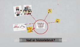 Copy of Vad är historiebruk?
