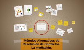 Métodos Alternativos de Resolución de Conflictos: