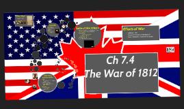 Ch 7.4 The War of 1812