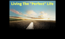 "Living The ""Perfect"" Life"