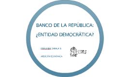 BANCO DE LA REPÚBLICA:¿ENTIDAD DEMOCRÁTICA?