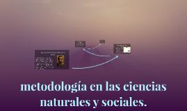 metodologìa en las ciencias naturales y sociales.