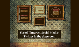 Use of Pinterest/Social Media/Twitter in the classroom