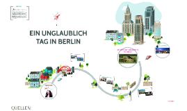 EIN UNGLAUBLICH TAG IN BERLIN