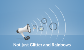 Not Just Glitter and Rainbows