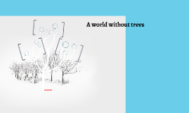 A world without trees