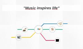 """Music inspires life"""