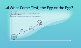 What Came First, the Egg or the Egg