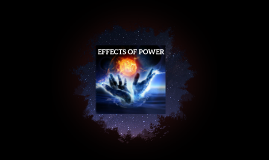 Effects of power