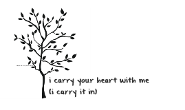i carry your heart with me (i carry it in)