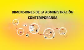 DIMENSIONES DE LA ADMINISTRACIÓN CONTEMPORANEA