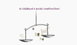 Is childhood a social constraction