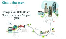 Pengolahan Data Dalam Sistem Informasi Geografi (SIG)