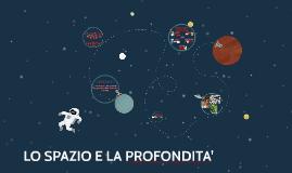 LO SPAZIO E LA PROFONDITA'