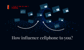 What influence have cellphone in you?