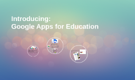 Introducing: Google Apps for Education