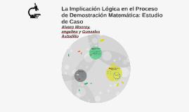 La Implicación Logica en el Proceso de Demostracion Matemati