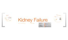 Kidney Failure.