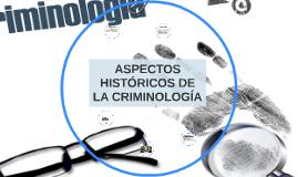 ASPECTOS HISTÓRICOS DE LA CRIMINOLOGÍA