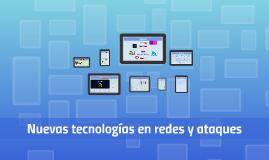 Nuevas tecnologías en redes y ataques