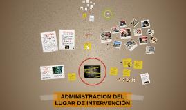 ADMINISTRACIÓN DEL LUGAR DE INTERVENCIÓN