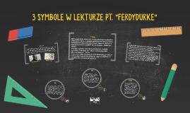 """Copy of 3 SYMBOLE W LEKTURZE PT. """"FERDYDURKE"""""""