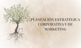 PLANEACIÓN ESTRATÉGICA CORPORATIVA Y DE
