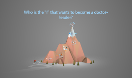 """Who is the """"I"""" that wants to become a doctor-leader?"""