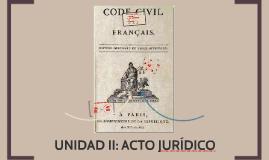 UNIDAD II: ACTO JURÍDICO
