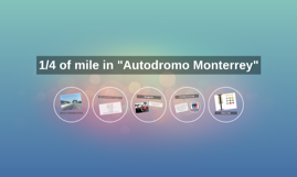 """1/4 of mile in """"Autodromo Monterrey"""""""