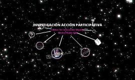 Copy of INVESTIGACIÓN ACCIÓN PARTICIPATIVA: PROPUESTA PARA UN EJERCICIO ACTIVO DE LA CIUDADANÍA