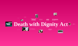death with dignity act The heated topic of the death with dignity act is looked at from both sides of the argument.