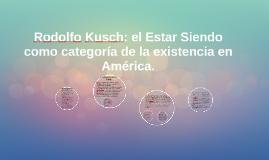 Copy of Rodolfo Kusch: el Estar Siendo como categoría de la existenc