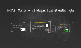The Post-Mortem of a Protagonist (Dana) by Asia Taylor