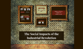 The Social Impacts of the Industrial Revoultion